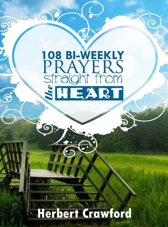 108 Bi-Weeklyn Prayers Straight from the Heart